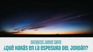 En la espesura del Jordán – Catequesis de #JuevesSanto – Santi Casanova