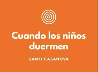 Podcast «Cuando los niños duermen» – Santi Casanova
